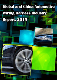 global and chinese automotive wiring harness industry report 2015