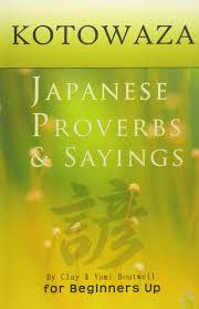 Kotowaza Japanese Proverbs And Sayings Clay Boutwell Yumi