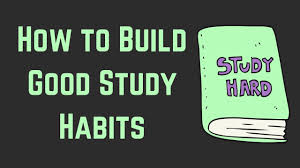 how to build good study habits how to build good study habits