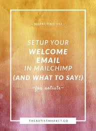 welcome email template how to set up your welcome email in mailchimp the artist market co