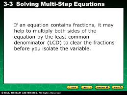 5 if an equation contains fractions it may help to multiply both sides of the equation by the least common denominator lcd to clear the fractions before