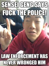 Sensei Geng says fuck the police! law enforcement has never ... via Relatably.com