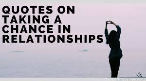 51 Quotes On Taking Chances In Relationships Updated 2018