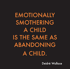 how it all starts emotionally smothering a child is the same as abandoning a child find out why