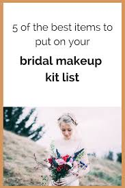 5 of the best items to put on your bridal makeup kit list the wedding gallery