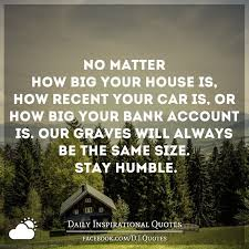 No Matter How Big Your House Is How Recent Your Car Is Or How Big Custom Recent Inspirational Quotes