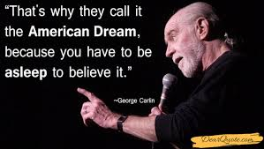 George Carlin American Dream Quote Best of That's Why They Call It The American Dream Because You Have To Be