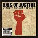 Axis Of Justice: Concert Series, Vol. 1 [Bonus DVD]