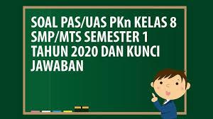 Soal pkn smk kelas x semester 2. Soal Pas Uas Pkn Kelas 8 Smp Mts Semester 1 Tahun 2020 Andronezia