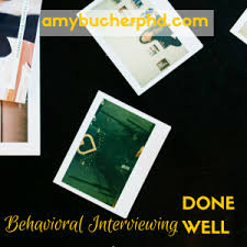 Behavioral Interviewing Behavioral Interviewing Done Well Amy Bucher Ph D
