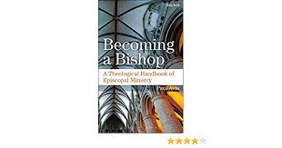 Becoming a Bishop: A Theological Handbook of Episcopal Ministry:  Amazon.co.uk: Avis, Paul: 9780567657275: Books
