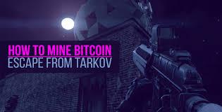 Bitcoin farm tarkov level 2. How To Mine Bitcoin In Escape From Tarkov 2021 Runescape3sell