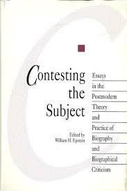 contesting the subject essays in the postmodern theory and  contesting the subject essays in the postmodern theory and practice of biography and biographical criticism
