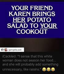 Raisins in potato salad meme. This Karen Will Add Something Like Raisins Snl Karen Memes Memes Humor