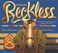 junior library guild sergeant reckless the true story of the little horse who became a hero by patricia mccormick