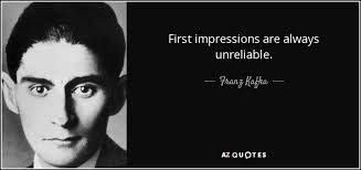 First Impression Quotes Mesmerizing Franz Kafka Quote First Impressions Are Always Unreliable