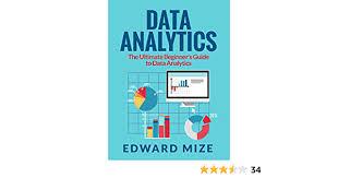 Data Analytics: The Ultimate Beginner's Guide to Data Analytics ...