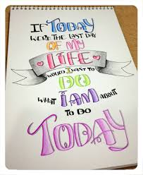 Life Font Beautiful Lettering Thought If Today Were The Last Day Of My