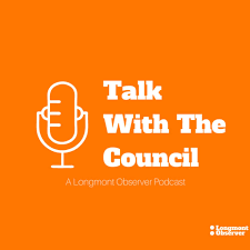Talk with the Council (podcast) - Longmont Observer | Listen Notes