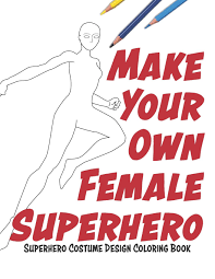 Design Own Superhero Costume Make Your Own Female Superhero Super Hero Costume Design