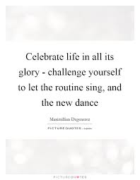Celebrate Life Quotes Impressive Celebrate Life In All Its Glory Challenge Yourself To Let The