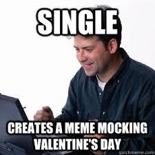 SINGLE Creates a meme mocking Valentine's Day - Lonely Computer ... via Relatably.com