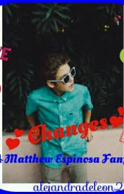 Changes(Matthew Espinosa Fanfic) - Chapter 1: - Wattpad