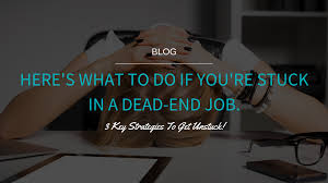 dead end job heres what to do if youre stuck in a dead end job