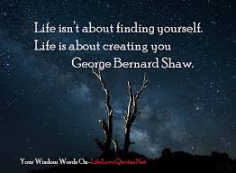 Quote On Finding Yourself Best Of Life Isn't About Finding Yourself Life Is About Creating Yourself