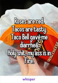 taco bell diarrhea. Interesting Diarrhea Roses Are Red Tacos Tasty Taco Bell Gave Me Diarrhea And Diarrhea