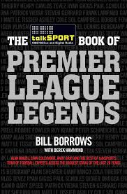 The talkSPORT Book of Premier League Legends | Book by Bill Borrows,  talkSPORT, Derek Hammond | Official Publisher Page
