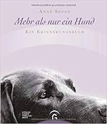 Mehr Als Nur Ein Hund Ein Erinnerungsbuch Amazonde Anne Seven
