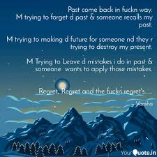 Forget The Past Quotes Inspiration Past Come Back In Fuckn W Quotes Writings By Vansha Koul