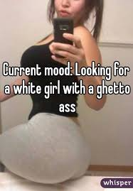 White girl with ghetto ass