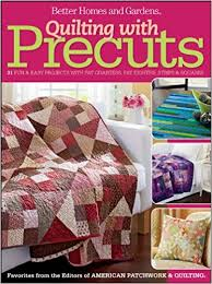 Quilting with Precuts: 31 Fun & Easy Projects with Fat Quarters ... & Quilting with Precuts: 31 Fun & Easy Projects with Fat Quarters, Fat  Eighths, Strips & Squares (Better Homes and Gardens Cooking): Better Homes  and Gardens: ... Adamdwight.com