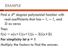 example find a 4th degree polynomial function with real coefficients that has 1