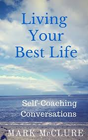 Best Life Coaching Living Your Best Life Self Coaching Conversations