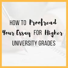 essay proofread how to proofread your essay for higher university grades