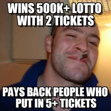 Wins 500k+ Lotto With 2 Tickets - Good Guy Greg meme on Memegen via Relatably.com
