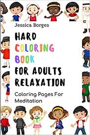 Well, coloring champ, you will love these hard coloring pages. Amazon Com Hard Coloring Book For Adults Relaxation Coloring Pages For Meditation Stress Relieving Coloring Books 9781688493513 Borges Jessica Books