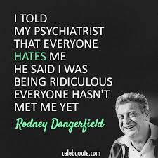 These Funny Rodney Dangerfield Quotes Are Just A Few Of The Classy Rodney Dangerfield Quotes