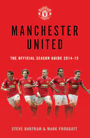 Manchester United: The Official Season Guide 2014-15 | Book by Steve  Bartram, Mark Froggatt | Official Publisher Page
