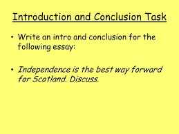 introduction and conclusion task write an intro and conclusion for  introduction and conclusion task write an intro and conclusion for the following essay independence is