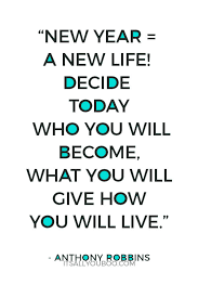 Image of: Motivational Quotes new Year u003d New Life Decide Today Who You Will Become What Vidalcuglietta 52 Inspirational End Of Year Quotes For 2019 Its All You Boo