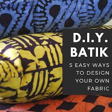 How Do You Design Your Own Fabric Design Your Own Batik Fabrics Easy Techniques For Beginners