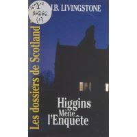 Higgins mène l'enquête Les Dossiers de Scotland Yard . Tome 1 - J.B.  Livingstone - Achat Livre   fnac