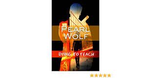 DYING TO TEACH - Kindle edition by Wolf, Pearl. Mystery, Thriller &  Suspense Kindle eBooks @ Amazon.com.