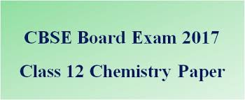 cbse class chemistry paper of board exam cbse class 12 chemistry question paper 2017