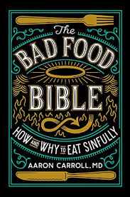 Amazon.com: The Bad Food Bible: How and Why to Eat Sinfully  (9780544952560): Carroll, Aaron, Teicholz, Nina: Books