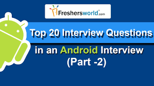 Top 20 Interview Questions Top 20 Android Interview Questions Answers Part 2 Questions 6 10 Interview Tips